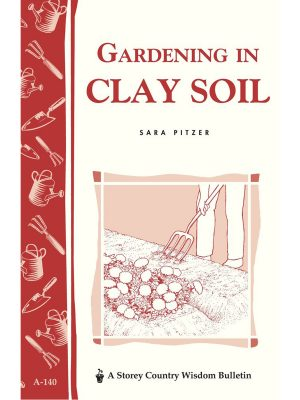 Gardening In Clay Soil by Sara Pitzer
