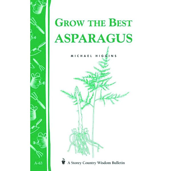 Grow the Best Asparagus by Michael Higgins